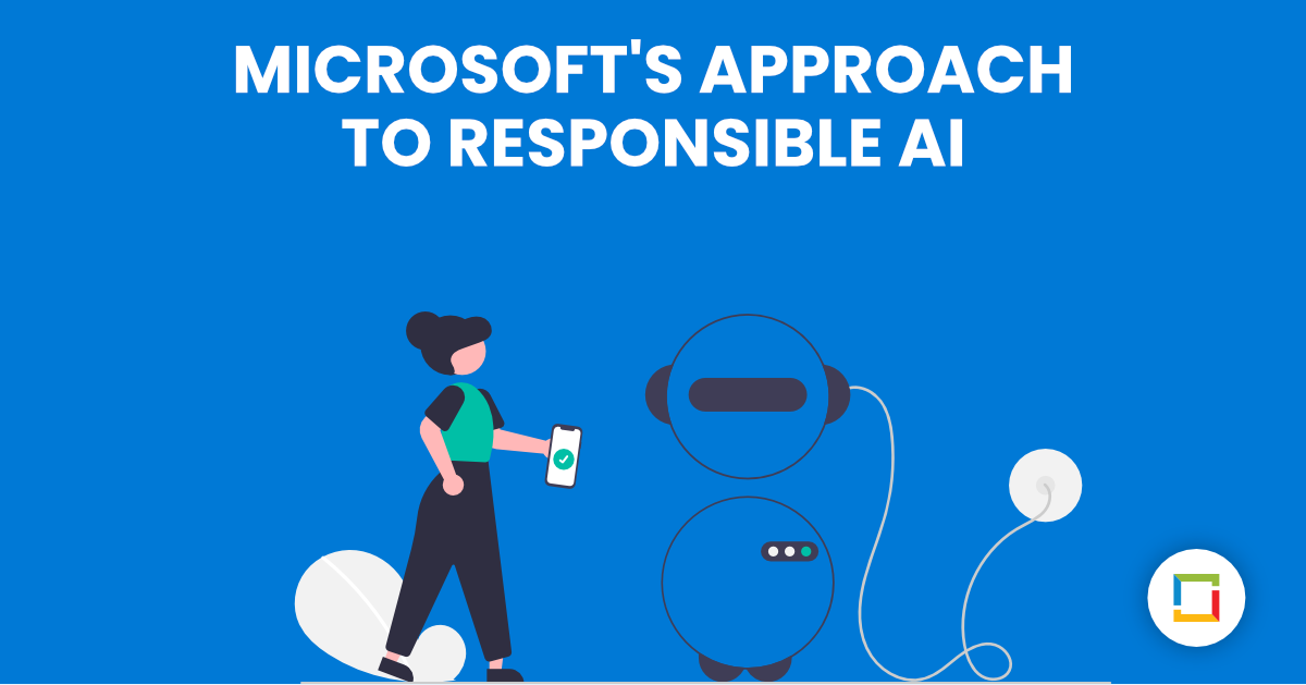 Microsoft's Approach to Ethical & Responsible AI